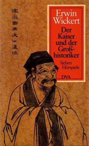Der Kaiser und der Grosshistoriker Erwin Wickert - Wickert, Erwin (Verfasser)