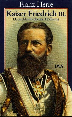 9783421063700: Kaiser Friedrich III: Deutschlands liberale Hoffnung : eine Biographie (German Edition)