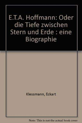E.T.A. Hoffmann oder die Tiefe zwischen Stern und Erde. Eine Biographie.: Klessmann, Eckart