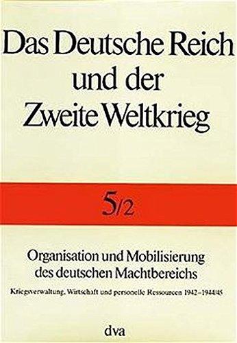 9783421064998: Das Deutsche Reich und der Zweite Weltkrieg.: Organisation und Mobilisierung des deutschen Machtbereichs: Kriegsverwaltung, Wirtschaft und personelle Ressourcen 1942 - 1944/45: Bd. 5/2