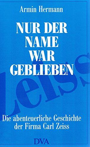 9783421065155: Nur der Name war geblieben: Die abenteuerliche Geschichte der Firma Carl Zeiss