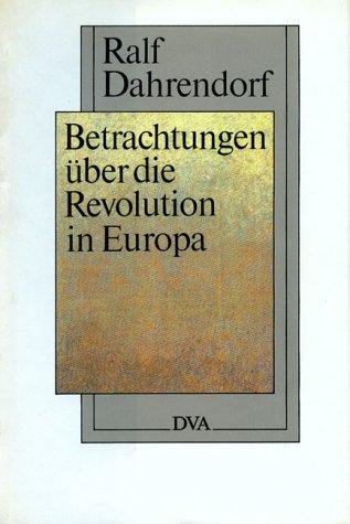 Betrachtungen über die Revolution in Europa in einem Brief, der an einen Herrn in Warschau gerichtet ist (German Edition) (9783421065797) by Ralf Dahrendorf