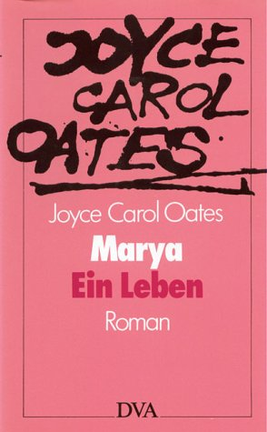 Marya. Ein Leben. Roman.: Joyce-carol-oates
