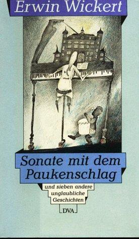 Sonate mit dem Paukenschlag: Und sieben andere: Wickert, Erwin