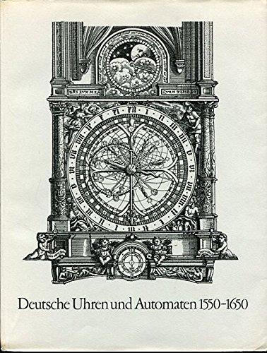 9783422007093: Die Welt als Uhr: Deutsche Uhren und Automaten 1550-1650