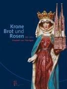 9783422021426: Krone, Brot und Rosen: 800 Jahre Elisabeth von Th�ringen