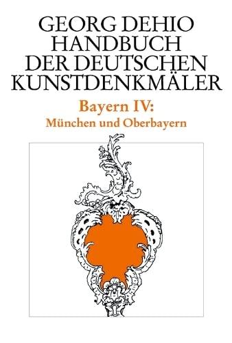Bayern 4. München und Oberbayern. Handbuch der deutschen Kunstdenkmäler: Georg Dehio