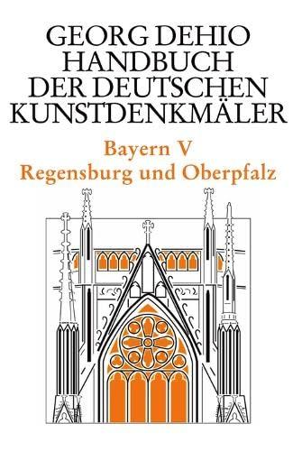 Bayern 5. Regensburg und die Oberpfalz. Handbuch der Deutschen Kunstdenkmäler: Georg Dehio