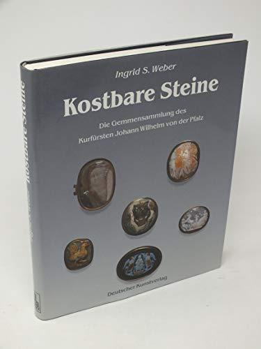 Kostbare Steine.Die Gemmensammlung Des Kurfuersten Johann Wilhelm Von Der Pfalz.: Weber S.Ingrid