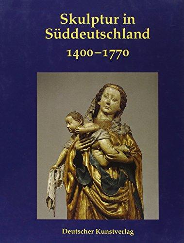 Die Skulptur in Süddeutschland 1400-1770 Kahsnitz,.
