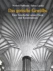 Das gotische Gewölbe. Eine Geschichte seiner Form und Konstruktion: Nußbaum, Norbert und ...