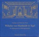 9783422063532: Wilhelm von Humboldt in Tegel: Ein Bildprogramm zum Bildungsprogramm
