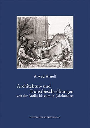 Architektur- und Kunstbeschreibungen von der Antike bis zum 16. Jahrhundert: Arwed Arnulf