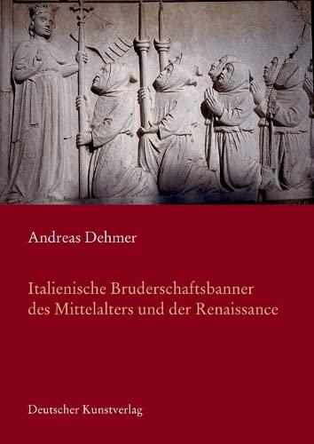 Italienische Bruderschaftsbanner des Mittelalters in der Renaissance: Andreas Dehmer