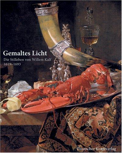 Gemaltes Licht.Die Stilleben Von Willem Kalf 1619-1693: AA.VV:-