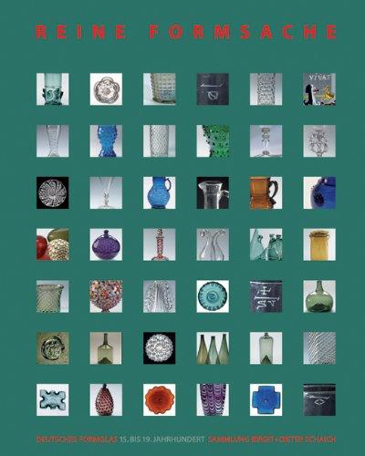 9783422067653: Reine Formsache. Deutsches Formglas 15. bis 19. Jahrhundert: Sammlung Birgit + Dieter Schaich