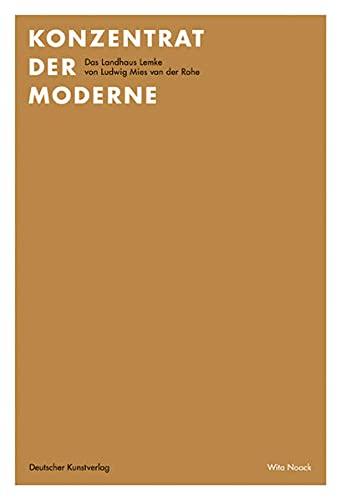 9783422068131: Konzentrat der Moderne: Das Landhaus Lemke von Ludwig Mies van der Rohe. Wohnhaus, Baudenkmal und Kunsthaus