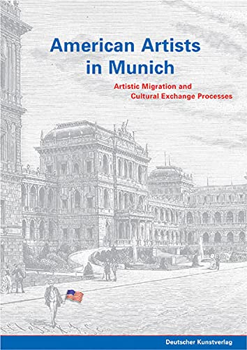 American Artists in Munich: Artistic Migration and Cultural Exchange Processes