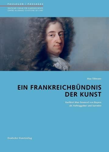 9783422068698: Ein Frankreichbündnis der Kunst: Kurfürst Max Emanuel von Bayern als Auftragsgeber und Sammler
