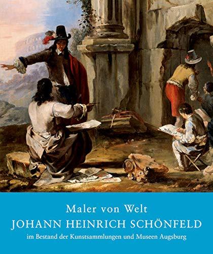 9783422070172: Maler von Welt: Johann Heinrich Schönfeld im Bestand der Kunstsammlungen und Museen Augsburg