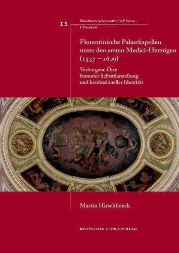 Florentinische Palastkapellen unter den Medici-Herzögen (1537-1609): Verborge.