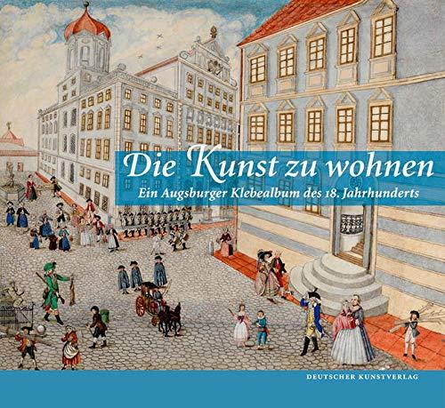 9783422070400: Die Kunst zu wohnen: Ein Augsburger Klebealbum des 18. Jahrhunderts