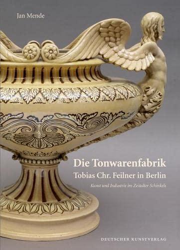Die Tonwarenfabrik Tobias Chr. Feilner in Berlin: Jan Mende