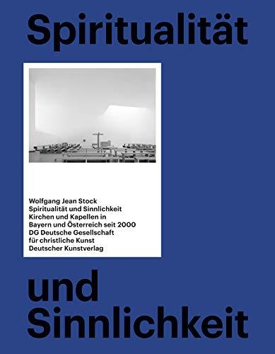 9783422072251: Spiritualität und Sinnlichkeit: Kirchen und Kapellen in Bayern und Österreich seit 2000