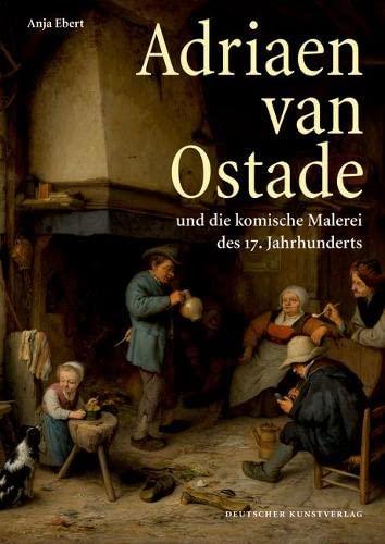 Adriaen van Ostade und die komische Malerei des 17. Jahrhunderts: Anja Ebert