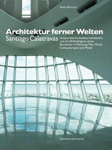9783422072978: Architektur ferner Welten: Santiago Calatravas skulpturales Architekturverständnis und die Bildhaftigkeit seiner Bauwerke in Werbung, Film, Musik, Computerspiel und Mode