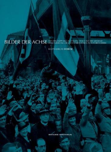 9783422072985: Bilder der Achse: Hitlers Empfang in Italien 1938 und die mediale Inszenierung des Staatsbesuches in Fotobüchern