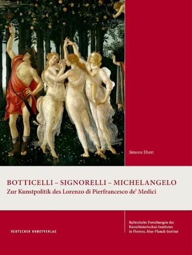9783422073265: Botticelli - Signorelli - Michelangelo: Zur Kunstpolitik des Lorenzo di Pierfrancesco de' Medici (Italienische Forschungen des Kunsthistorischen Institutes in Florenz, Max-Planck-Institut, 4. Folge)