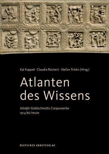 9783422073296: Atlanten des Wissens: Adolph Goldschmidts Corpuswerke 1914 bis heute