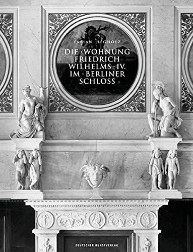 Die Wohnung Friedrich Wilhelms IV. im Berliner Schloss: Fabian Hegholz