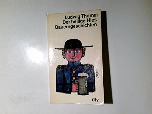 Der heilige Hies : Bauerngeschichten.: Thoma, Ludwig