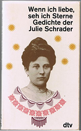 Wenn ich liebe, seh ich Sterne. Gedichte der Julie Schrader.