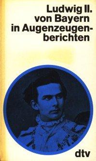 9783423008440: Ludwig II. von Bayern in Augenzeugenberichten (DTV Augenzeugenberichte)