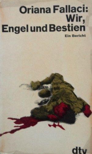 Wir, Engel und Bestien : ein Bericht. Oriana Fallaci. Dt. von Heinz Riedt / dtv ; 970 - Fallaci, Oriana (Verfasser)