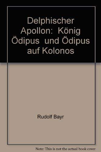 Delphischer Apollon. 'König Ödipus' und 'Ödipus auf: Bayr, Rudolf:
