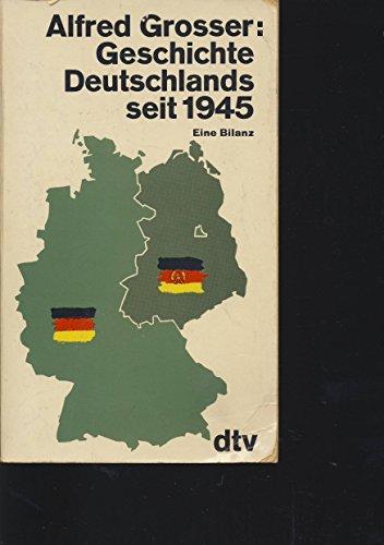 Geschichte Deutschlands seit 1945. Eine Bilanz.: Grosser, Alfred