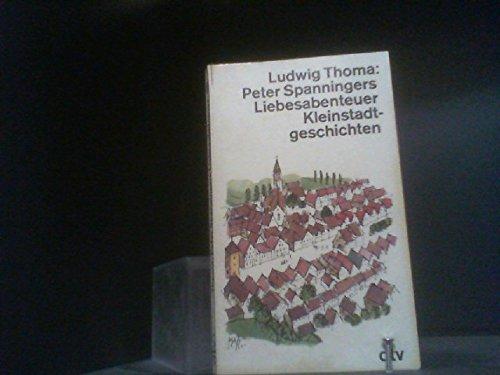 Peter Spanningers Liebesabenteuer. Kleinstadtgeschichten: Thoma, Ludwig: