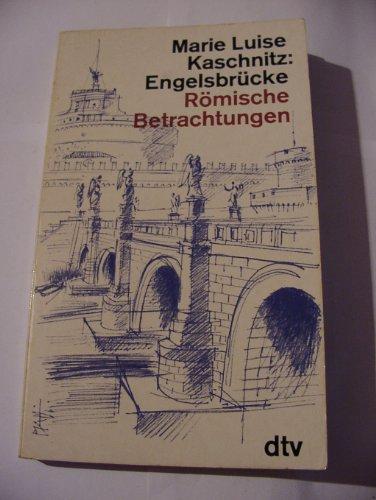 Engelsbrücke. Römische Betrachtungen.: Kaschnitz, Marie Luise