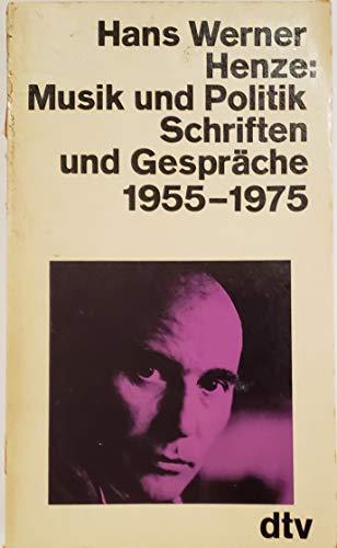 Musik und Politik : Schriften u. Gespräche 1955 - 1975. dtv ; 1162 - Henze, Hans Werner,