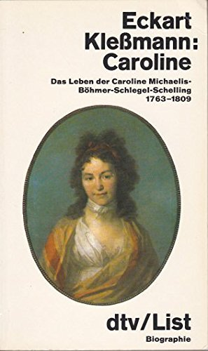 Caroline : d. Leben d. Caroline Michaelis-Böhmer-Schlegel-Schelling. Eckart Klessmann / dtv ; 1474 : dtv-List : Biographie - Kleßmann, Eckart