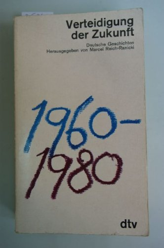 Verteidigung der Zukunft. Deutsche Geschichten 1960-1980: Reich-Ranicki, Marcel