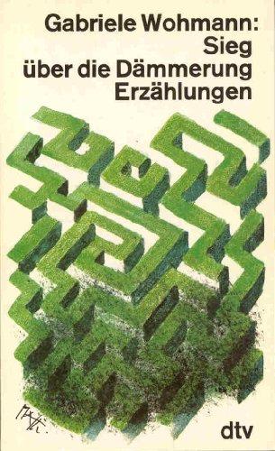 Sieg über die Dämmerung: Erzählungen. (=dtv. Nr. 1621) - Wohmann, Gabriele