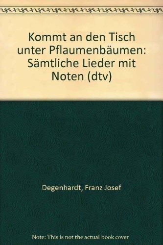 Kommt an den Tisch unter Pflaumenbäumen -: Franz Josef Degenhardt