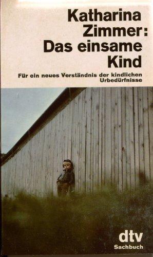 9783423017961: Das einsame Kind. Für ein neues Verständnis der kindlichen Urbedürfnisse. by ...
