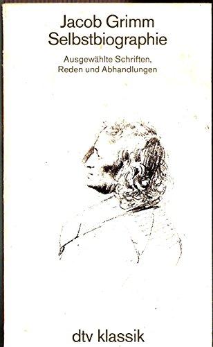 Selbstbiographie - Ausgewählte Schriften, Reden und Abhandlungen.: Jacob Grimm