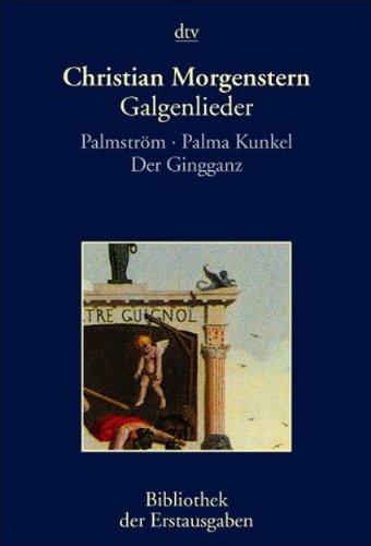 Galgenlieder. Palmström. Palma Kunkel. Der Gingganz: Palmström.: Christian Morgenstern